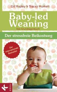 Baby-led Weaning - Der stressfreie Beikostweg